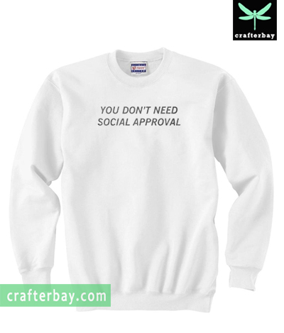 You Dont Need Social Approval Sweatshirt