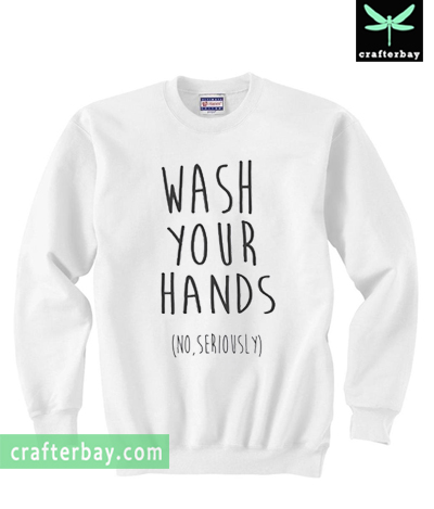 Wash Your Hands Funny Sweatshirt