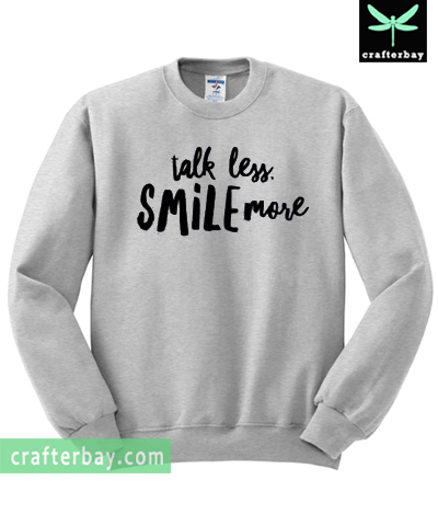 Talk Less Smile More Sweatshirt
